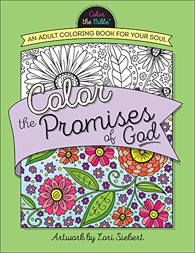Color the Promises of God: An Adult Coloring Book for Your Soul (Color the Bible®) (Message The Promise)