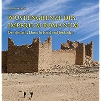 Wüstengrenze des Imperium Romanum: Der römische Limes in Israel und Jordanien
