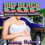 Big Black Cop: Backseat Interracial Pregnancy | Hazey Daize
