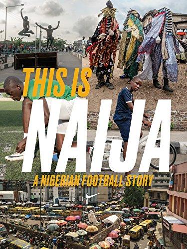 This Is Naija: A Nigerian Football Story on Amazon Prime Video UK