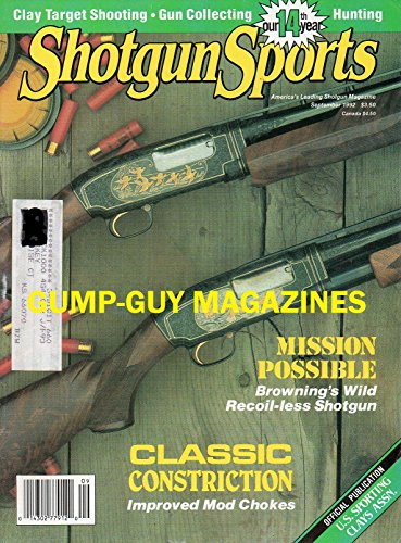 Shotgun Sports September 1992 America's Leading Shotgun Magazine MISSION POSSIBLE: BROWNING'S WILD RECOIL-LESS SHOTGUN Classic Constriction Improved Mod Chokes