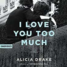I Love You Too Much Audiobook by Alicia Drake Narrated by Aaron Landon