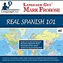 Language Guy's Real Spanish 101 Audiobook by Mark Frobose Narrated by Mark Frobose