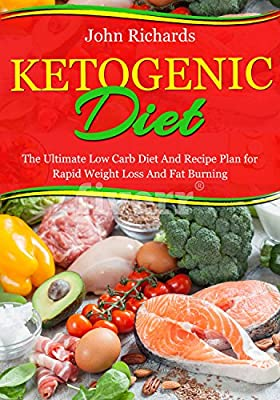 Ketogenic Diet: The Ultimate Low Carb Diet And Recipe Plan For Rapid Weight Loss And Fat Burning