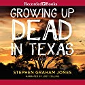 Growing Up Dead in Texas Audiobook by Stephen Graham Jones Narrated by Joey Collins