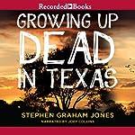 Growing Up Dead in Texas | Stephen Graham Jones