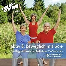 TELE-GYM aktiv & beweglich mit 60+ Begleitmusik: Die Begleitmusik zur beliebten TV-Serie des BR Bayerischen Fernsehens