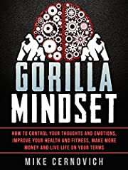 Gorilla Mindset: How to Control Your Thoughts and Emotions and Live Life on Your Terms