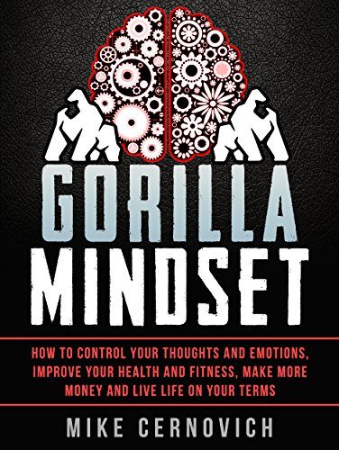 Gorilla Mindset: How to Control Your Thoughts and Emotions and Live Life on Your Terms - How To Become A Dominant Male
