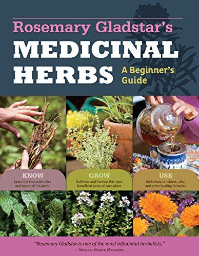 Rosemary Gladstar's Medicinal Herbs: A Beginner's Guide: 33 Healing Herbs to Know, Grow, and Use by [Gladstar, Rosemary]