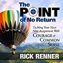 The Point of No Return: Tackling Your Next New Assignment with Courage & Common Sense Audiobook by Rick Renner Narrated by Stephen Sobozenski