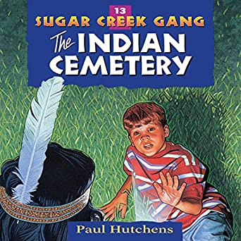 The Indian Cemetery: Sugar Creek Gang, Book 13 by Paul Hutchens PDF Download