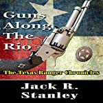 Guns Along the Rio: The Texas Ranger Chronicles, Book 1 | Jack R. Stanley