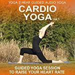 Cardio Yoga, Volume 1: A Vinyasa Yoga Class that Combines all the Benefits of Yoga with a Cardio Workout |  Yoga 2 Hear