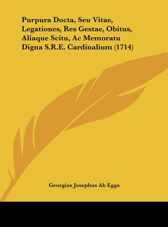 Download Purpura Docta, Seu Vitae, Legationes, Res Gestae, Obitus, Aliaque Scitu, AC Memoratu Digna S.R.E. Cardinalium (1714) pdf