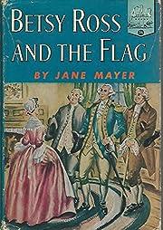 Betsy Ross and the Flag (Landmark Books #26)…