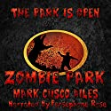 Zombie Park: The Z-Day Trilogy, Book 1 Audiobook by Mark Cusco Ailes Narrated by Persephone Rose