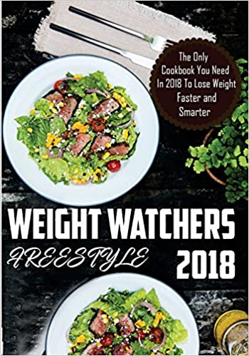 Weight Watchers FreeStyle: The Only Cookbook You Need In 2018 To Lose Weight Faster and Smarter With Weight Watchers Smart Points Recipes