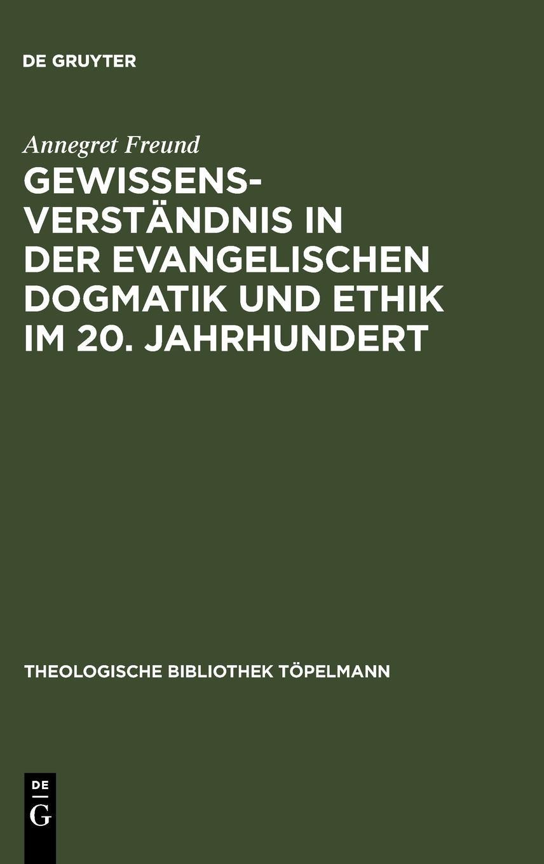 Gewissensverständnis in der evangelischen Dogmatik und Ethik im 20. Jahrhundert (Theologische Bibliothek Töpelmann, Band 62)
