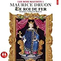 Le roi de fer (Les rois maudits 1) Audiobook by Maurice Druon Narrated by François Berland