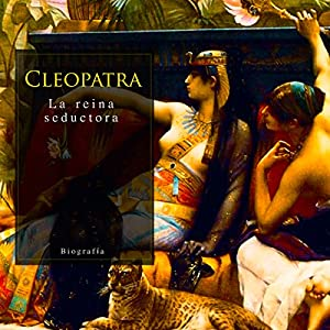 Cleopatra: La reina seductora [Cleopatra: The Seductive Queen] Audiobook