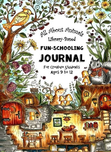 [All About Animals - Library Based Fun-Schooling Journal: For Creative Students - Ages 9 to 12] (Creative Fun Journal)