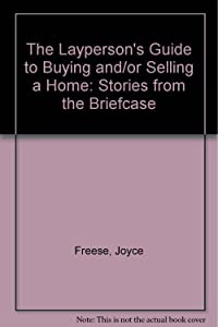 Layperson's Guide to Buying And/or Selling a Home: Stories from the Briefcase
