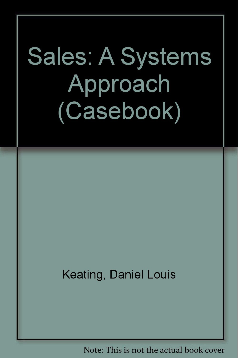 Sales: A Systems Approach (Casebook)