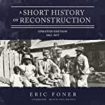 A Short History of Reconstruction, Updated Edition: 1863-1877 | Eric Foner
