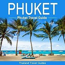 Phuket: Phuket Travel Guide: Thailand Travel Guide Audiobook by Thailand Travel Guides Narrated by Kevin Kollins