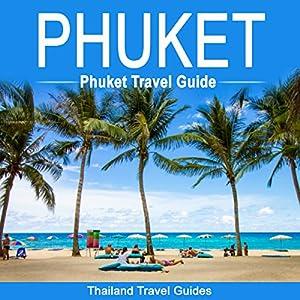 Phuket: Phuket Travel Guide Hörbuch