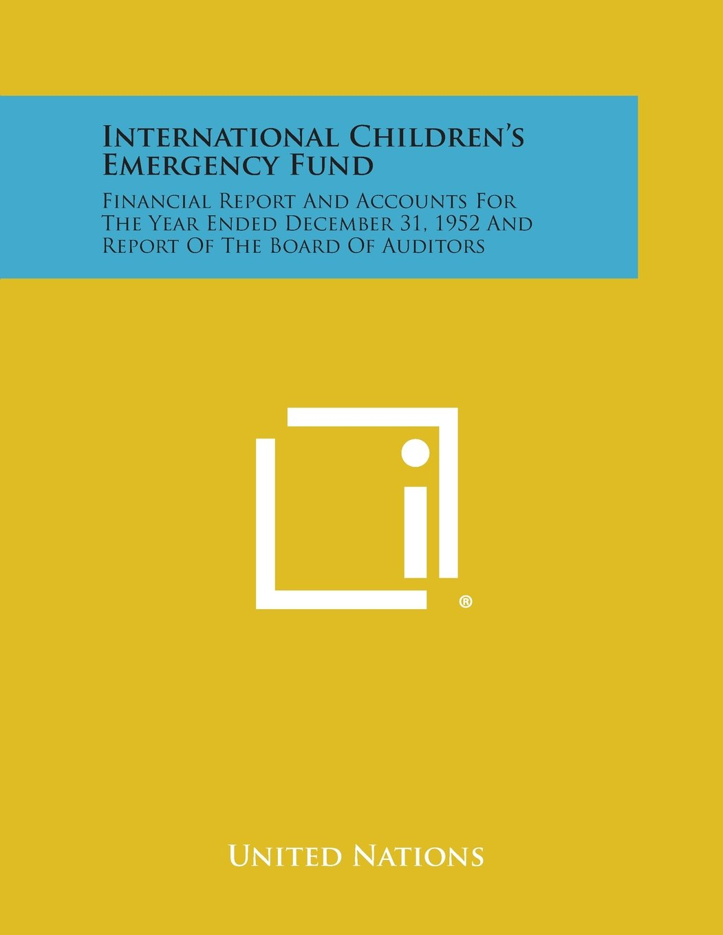 International Children's Emergency Fund: Financial Report and Accounts for the Year Ended December 31, 1952 and Report of the Board of Auditors pdf epub