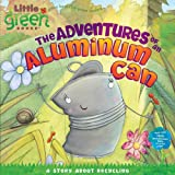 img - for The Adventures of an Aluminum Can: A Story About Recycling (Little Green Books) book / textbook / text book
