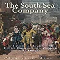 The South Sea Company: The History of the British Empire's South American Stock Company Audiobook by  Charles River Editors Narrated by Scott Clem
