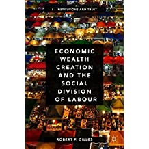 Economic Wealth Creation and the Social Division of Labour: Volume I: Institutions and Trust: 1