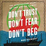 Don't Trust, Don't Fear, Don't Beg: The Extraordinary Story of the Arctic 30 | Ben Stewart