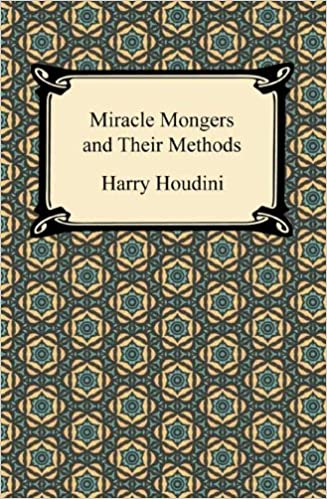 The Miracle Mongers and Their Methods: An Expose