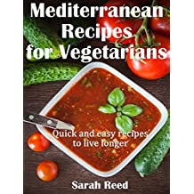 Mediterranean Recipes  for Vegetarians: Quick and easy recipes to live longer
