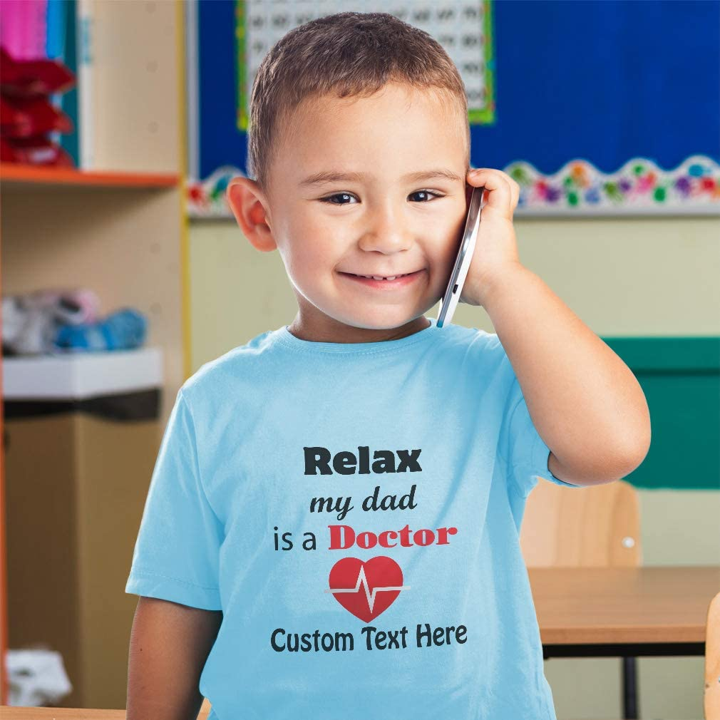 Custom Toddler T-Shirt Relax My Dad is A Doctor Fathers Day Boy /& Girl Clothes