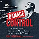 Damage Control: Why Everything You Know About Crisis Management Is Wrong Audiobook by Eric Dezenhall, John Weber Narrated by Sean Pratt