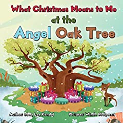 What Christmas Means To Me at the Angel Oak Tree: A Story of Family, Friends, Giving & Love