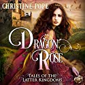 Dragon Rose: Tales of the Latter Kingdoms Hörbuch von Christine Pope Gesprochen von: Valerie Gilbert