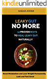 LEAKY GUT NO MORE: 12 Proven Ways to Heal Leaky Gut Naturally: Boost Metabolism, Lose Weight Permanently (The Gut Repair Book Series Book 1)