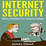 Internet Security: Online Protection from Computer Hacking | James Cloud