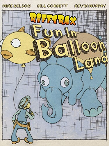 RiffTrax: Fun in Balloonland (The Best Thing Ever Invented)