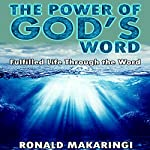 The Power of God's Word: Fulfilled Life Through the Word | Ronald Makaringi