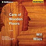 Care of Wooden Floors: A Novel | Will Wiles