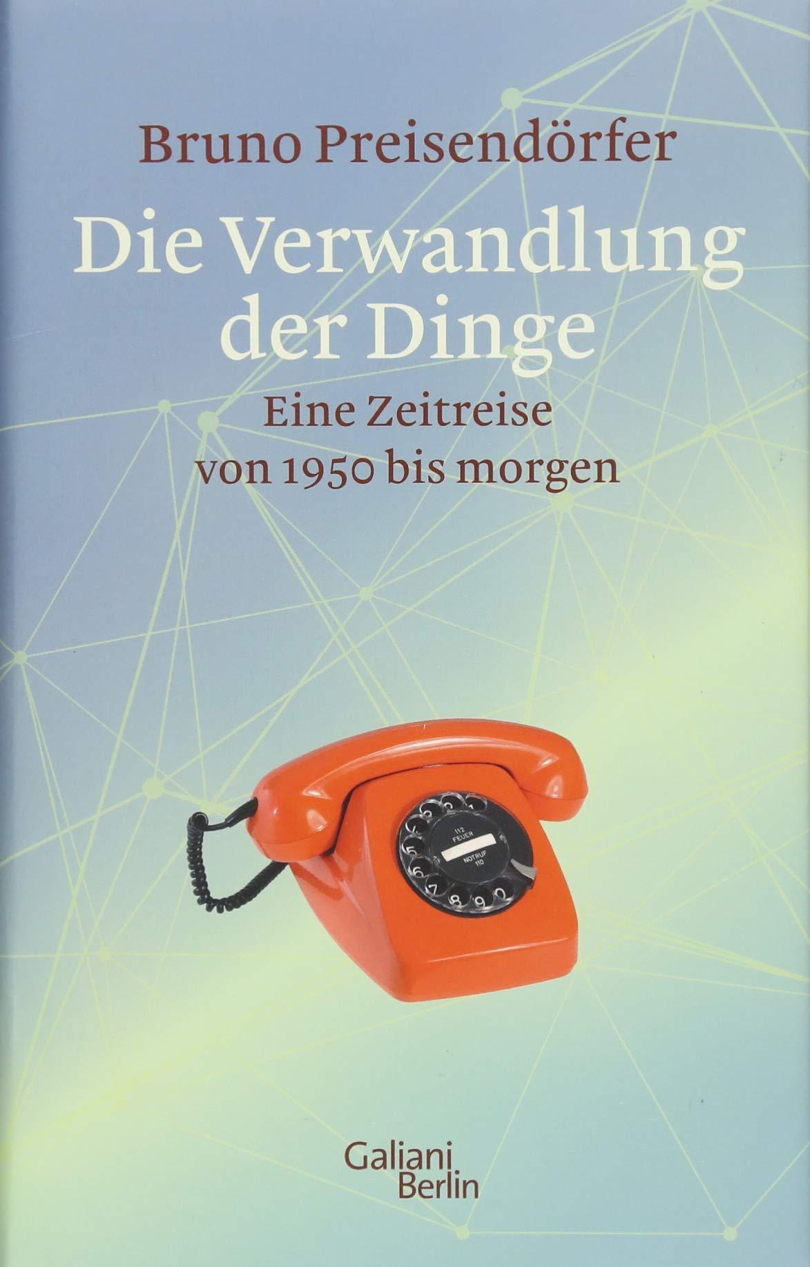 Die Verwandlung der Dinge: Eine Zeitreise von 1950 bis morgen ...