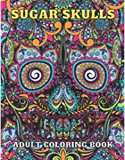 Sugar Skulls Adult Coloring Book: Best Gift Idea, Day Of The Dead Skull Beautiful Detailed Patterns Coloring Book For Adults - Scary Skull Designs To Get Stress