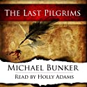 The Last Pilgrims, Volume 1 Audiobook by Michael Bunker Narrated by Holly Adams
